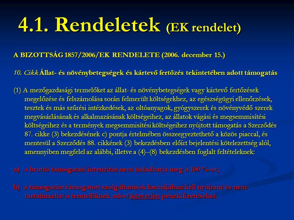 A BIZOTTSÁG 1857/2006/EK RENDELETE (2006. december 15.) 10. Cikk Állat- és növénybetegségek és kártevő fertőzés tekintetében adott támogatás (1) A mez