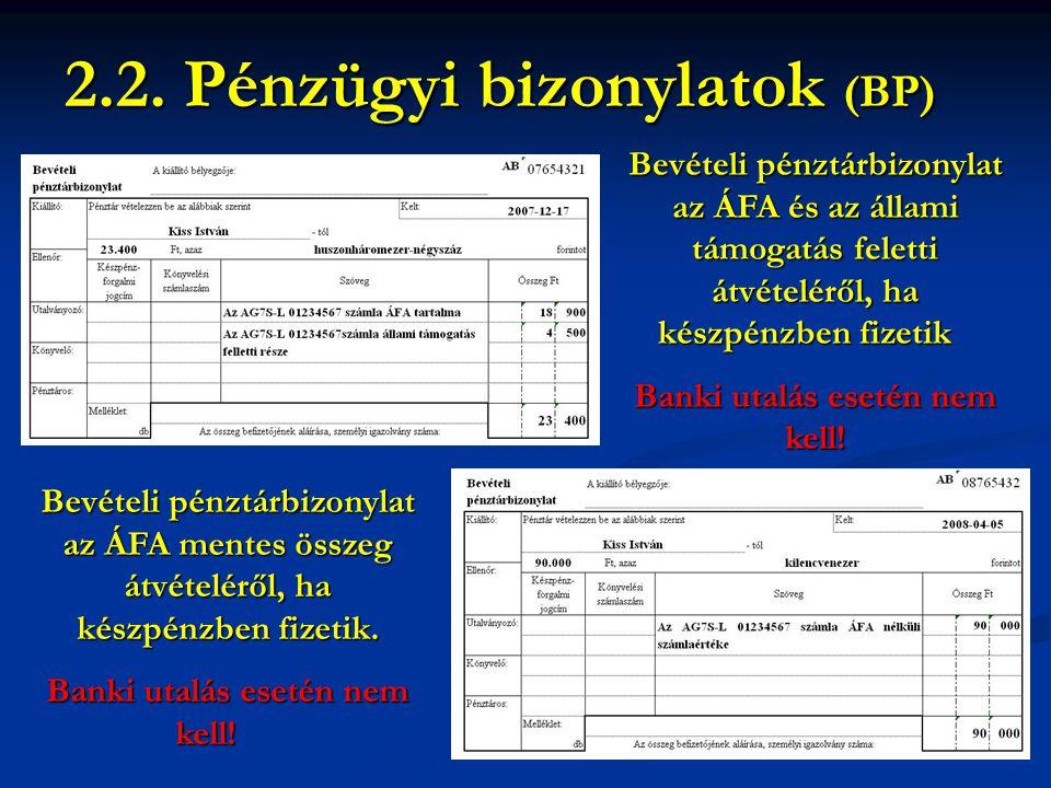 2.2. Pénzügyi bizonylatok (BP) Bevételi pénztárbizonylat az ÁFA és az állami támogatás feletti átvételéről, ha készpénzben fizetik Banki utalás esetén