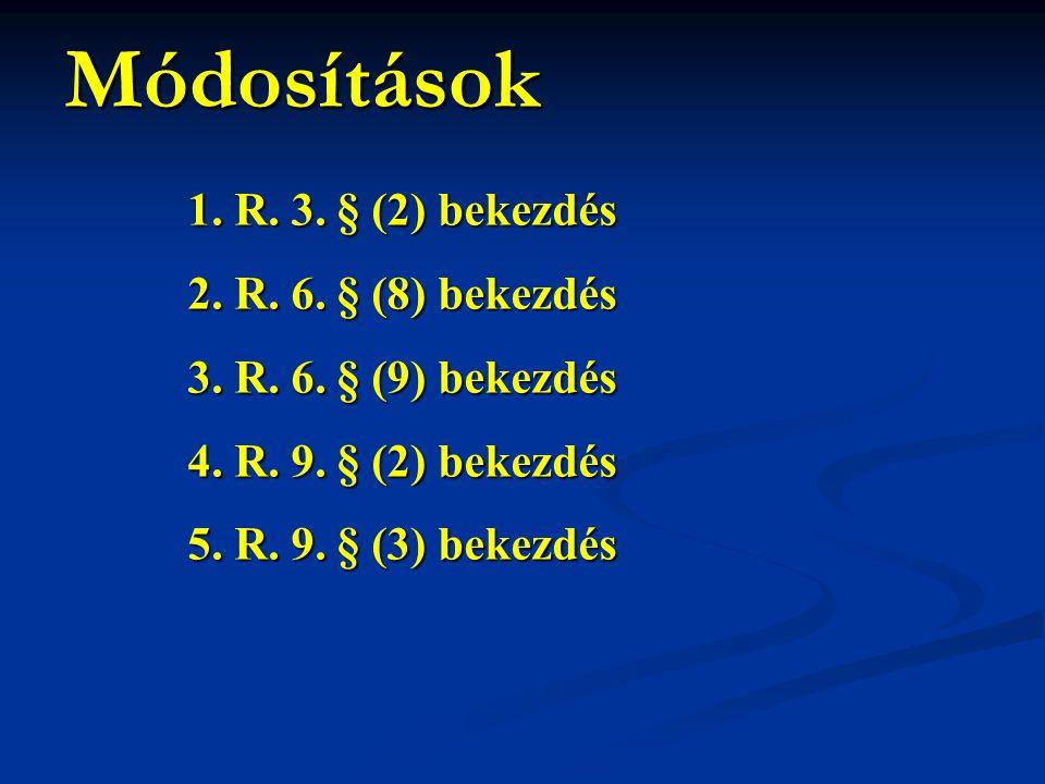 1. R. 3. § (2) bekezdés 2. R. 6. § (8) bekezdés 3. R. 6. § (9) bekezdés 4. R. 9. § (2) bekezdés 5. R. 9. § (3) bekezdés Módosítások