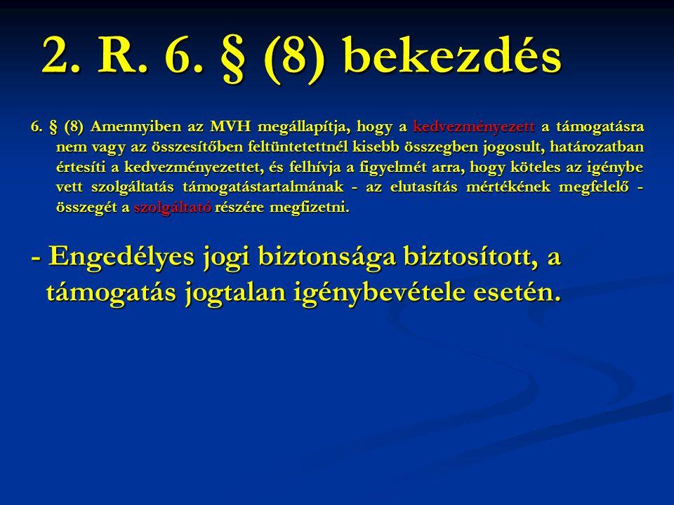 6. § (8) Amennyiben az MVH megállapítja, hogy a kedvezményezett a támogatásra nem vagy az összesítőben feltüntetettnél kisebb összegben jogosult, hatá