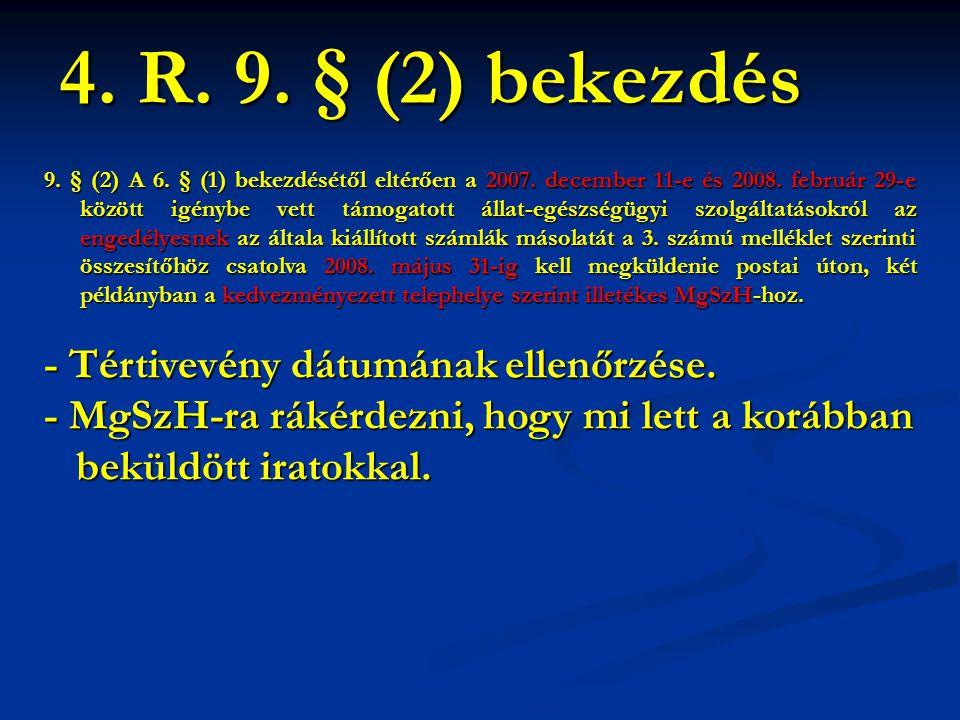 9. § (2) A 6. § (1) bekezdésétől eltérően a 2007. december 11-e és 2008. február 29-e között igénybe vett támogatott állat-egészségügyi szolgáltatások