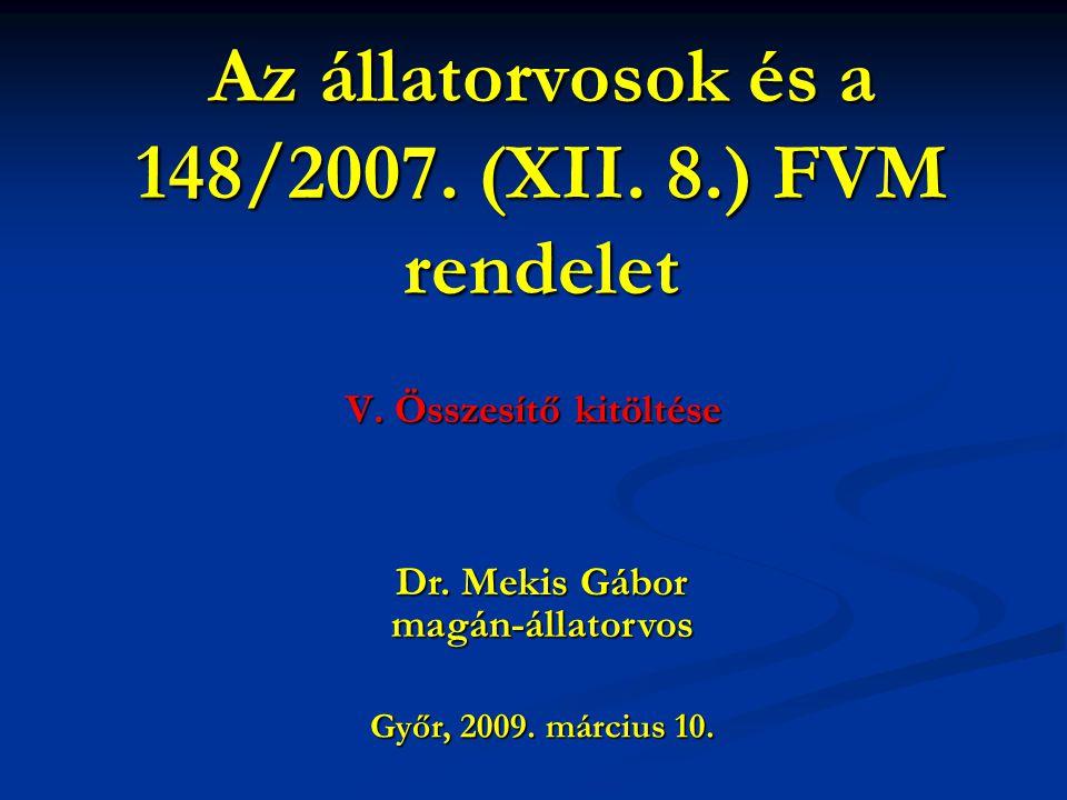 Az állatorvosok és a 148/2007. (XII. 8.) FVM rendelet V. Összesítő kitöltése Győr, 2009. március 10. Dr. Mekis Gábor magán-állatorvos