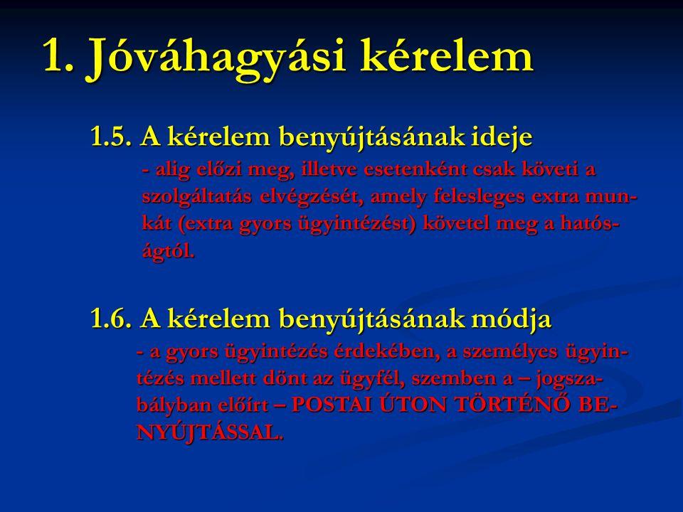 1.5. A kérelem benyújtásának ideje - alig előzi meg, illetve esetenként csak követi a - alig előzi meg, illetve esetenként csak követi a szolgáltatás