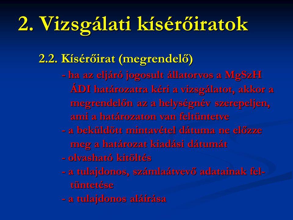 2.2. Kísérőirat (megrendelő) - ha az eljáró jogosult állatorvos a MgSzH - ha az eljáró jogosult állatorvos a MgSzH ÁDI határozatra kéri a vizsgálatot,