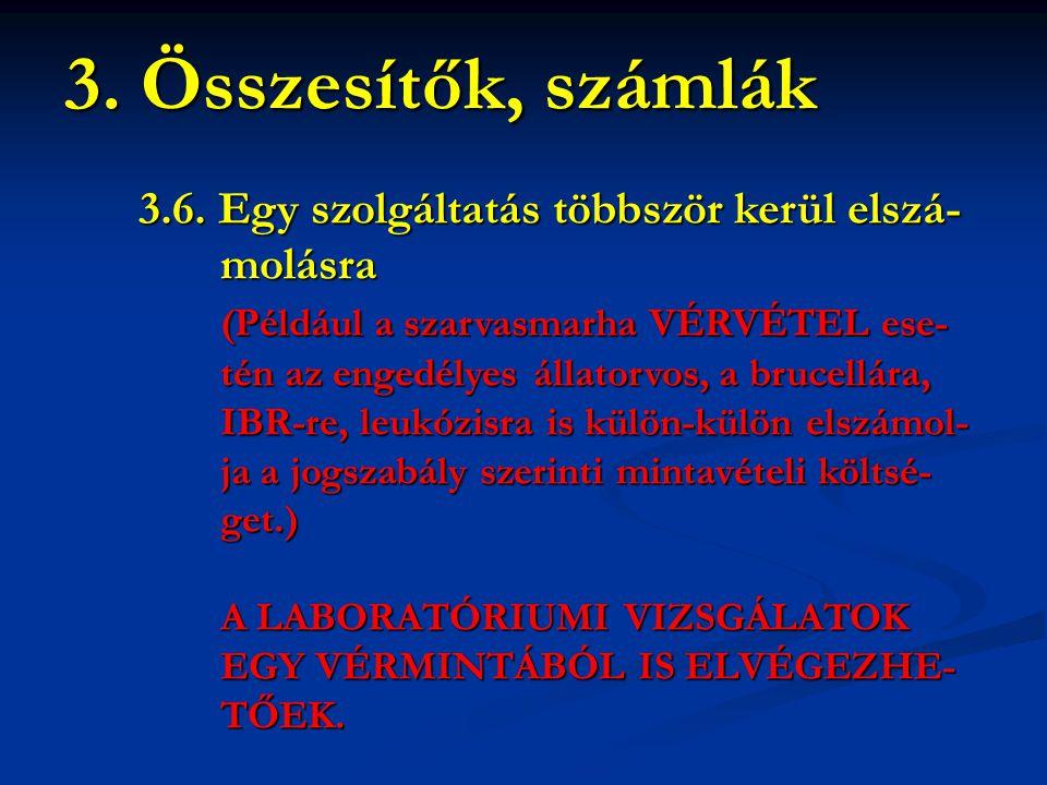 3.6. Egy szolgáltatás többször kerül elszá- molásra molásra (Például a szarvasmarha VÉRVÉTEL ese- (Például a szarvasmarha VÉRVÉTEL ese- tén az engedél