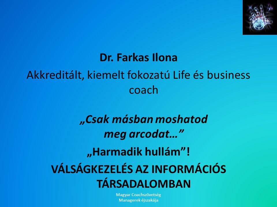 """Dr. Farkas Ilona Akkreditált, kiemelt fokozatú Life és business coach """"Csak másban moshatod meg arcodat…"""" """"Harmadik hullám""""! VÁLSÁGKEZELÉS AZ INFORMÁC"""