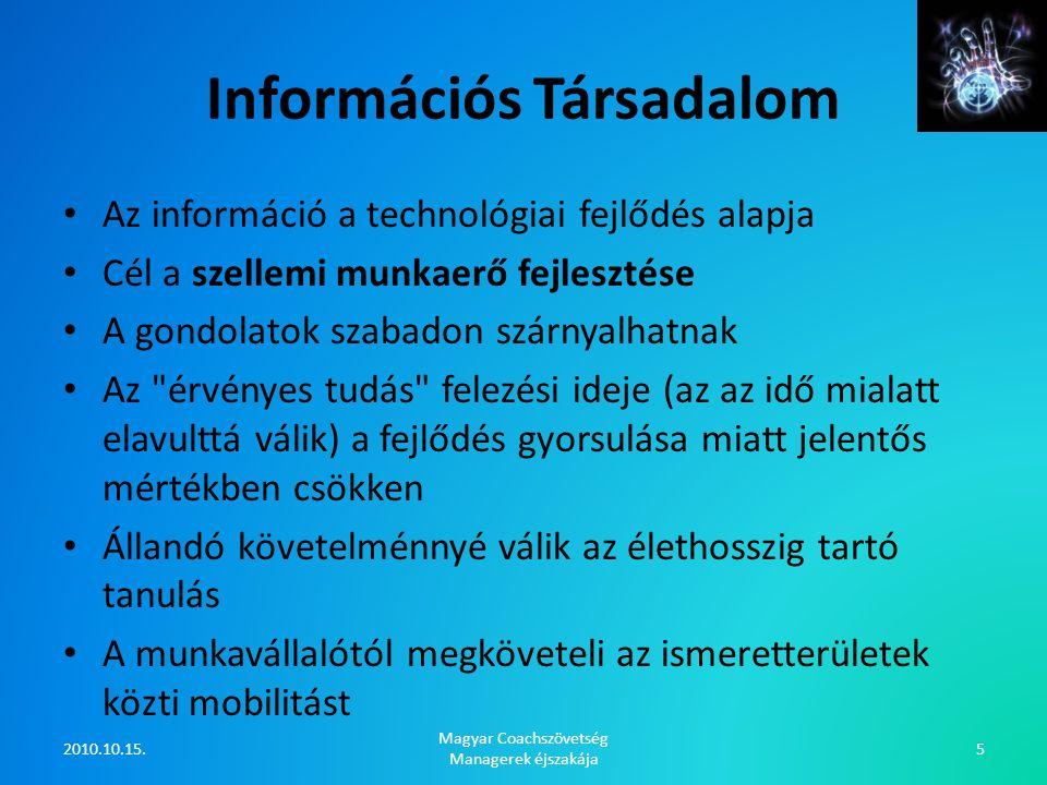 Információs Társadalom Az információ a technológiai fejlődés alapja Cél a szellemi munkaerő fejlesztése A gondolatok szabadon szárnyalhatnak Az