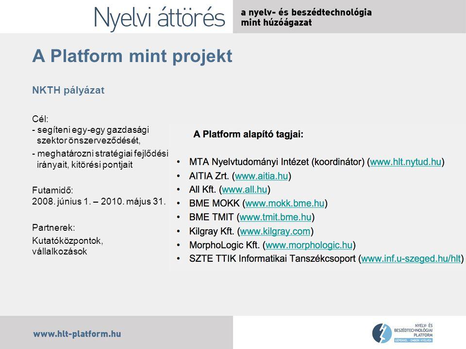 A Platform mint projekt NKTH pályázat Cél: - segíteni egy-egy gazdasági szektor önszerveződését, - meghatározni stratégiai fejlődési irányait, kitörési pontjait Futamidő: 2008.