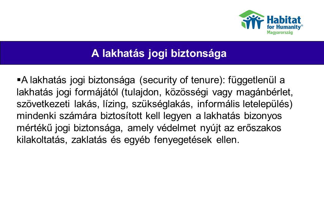 A lakhatás jogi biztonsága szempontjából releváns szakpolitikák, szabályok, gyakorlatok Their joy  Lakhatáshoz való jog nincs rögzítve  Kilakoltatás szabályai és gyakorlata  Önkényes lakásfoglalás: szabálysértés  2000: Ltv.