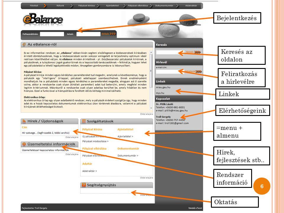 Bejelentkezés Keresés az oldalon Feliratkozás a hírlevélre =menu + almenu Hírek, fejlesztések stb.. Rendszer információ Oktatás Elérhetőségeink Linkek