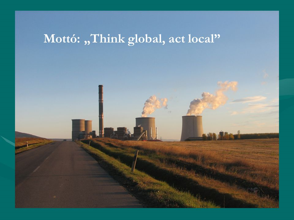 "Mottó: ""Think global, act local"