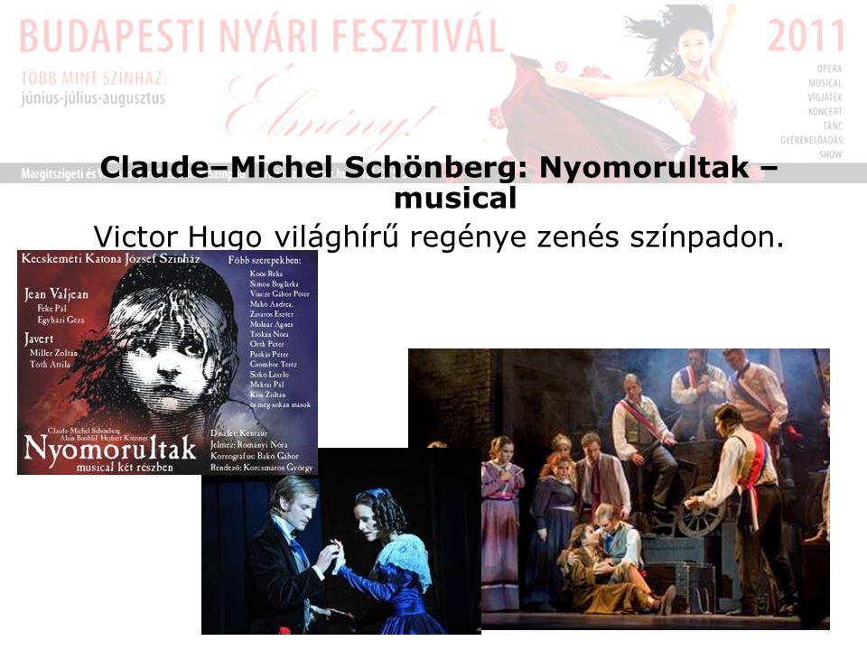 Claude–Michel Schönberg: Nyomorultak – musical Victor Hugo világhírű regénye zenés színpadon.