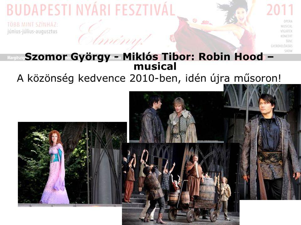 Szomor György - Miklós Tibor: Robin Hood – musical A közönség kedvence 2010-ben, idén újra műsoron!
