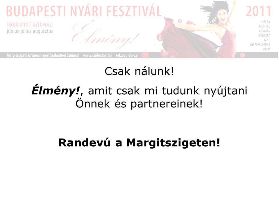 Csak nálunk! Élmény!, amit csak mi tudunk nyújtani Önnek és partnereinek! Randevú a Margitszigeten!