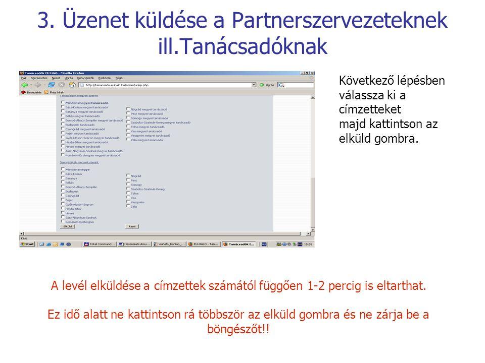 3. Üzenet küldése a Partnerszervezeteknek ill.Tanácsadóknak Következő lépésben válassza ki a címzetteket majd kattintson az elküld gombra. A levél elk