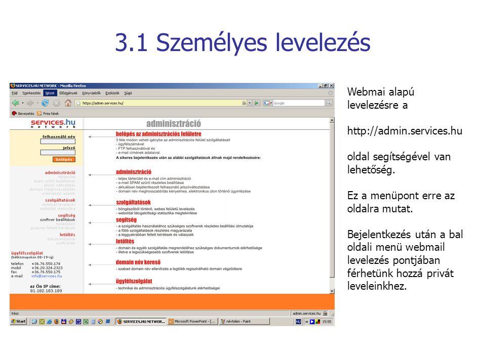 3.1 Személyes levelezés Webmai alapú levelezésre a http://admin.services.hu oldal segítségével van lehetőség. Ez a menüpont erre az oldalra mutat. Bej