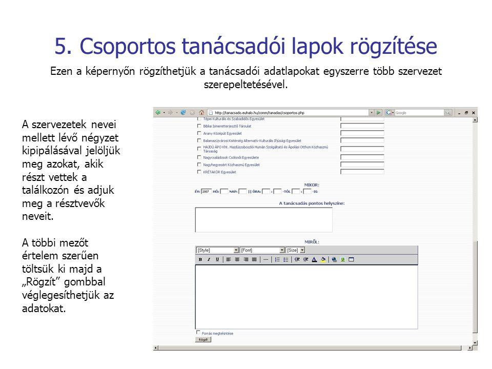 5. Csoportos tanácsadói lapok rögzítése Ezen a képernyőn rögzíthetjük a tanácsadói adatlapokat egyszerre több szervezet szerepeltetésével. A szervezet