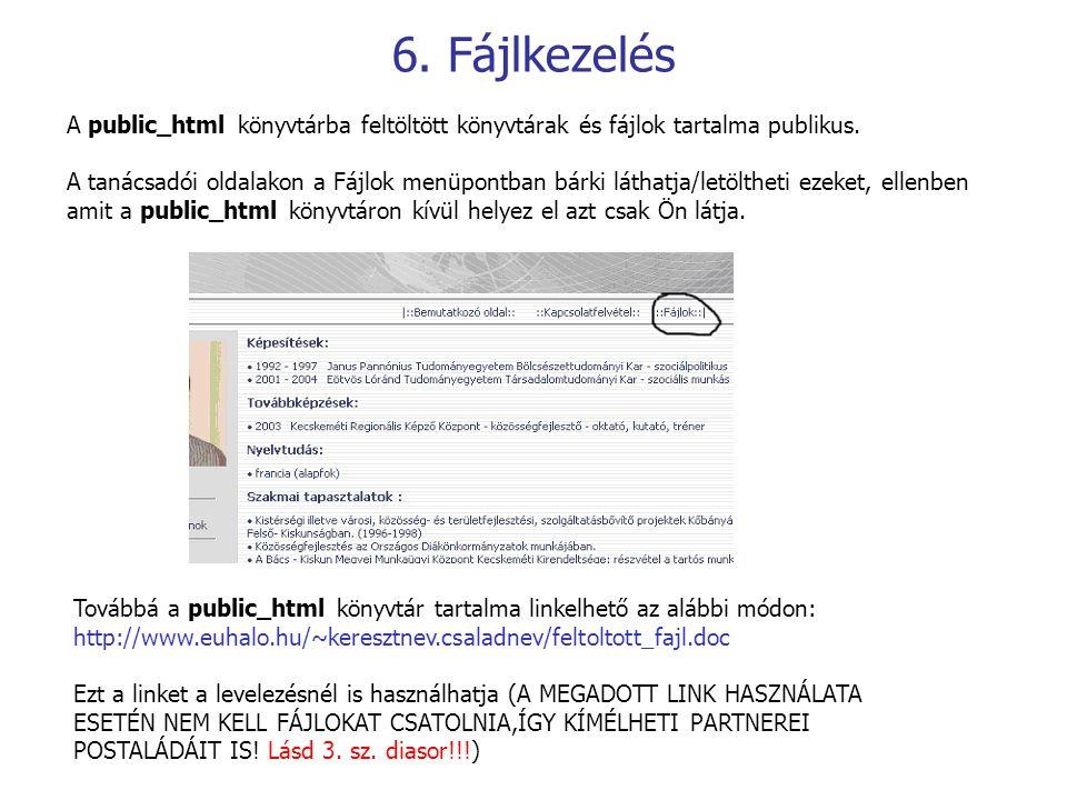 6. Fájlkezelés A public_html könyvtárba feltöltött könyvtárak és fájlok tartalma publikus. A tanácsadói oldalakon a Fájlok menüpontban bárki láthatja/