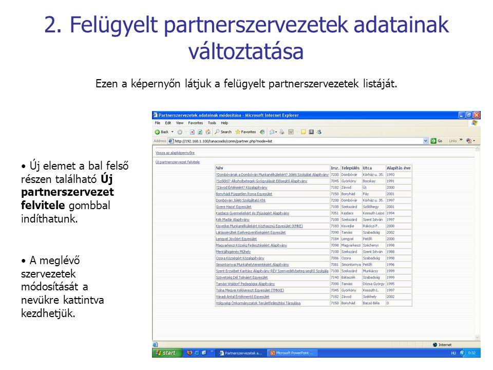 2. Felügyelt partnerszervezetek adatainak változtatása Ezen a képernyőn látjuk a felügyelt partnerszervezetek listáját. A meglévő szervezetek módosítá