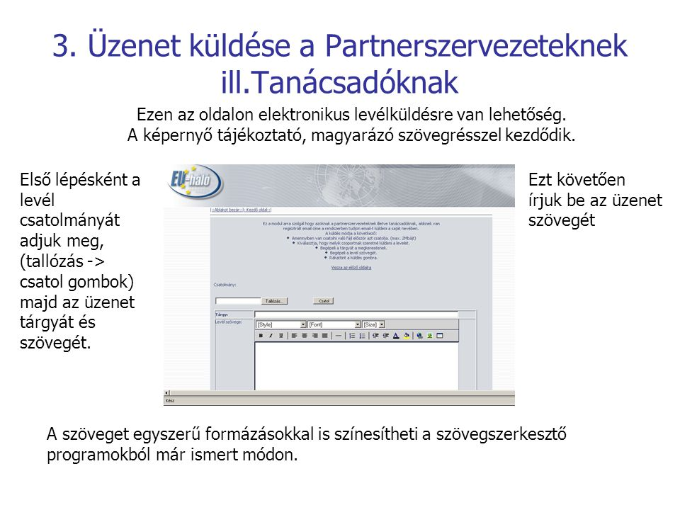 3. Üzenet küldése a Partnerszervezeteknek ill.Tanácsadóknak Ezen az oldalon elektronikus levélküldésre van lehetőség. A képernyő tájékoztató, magyaráz