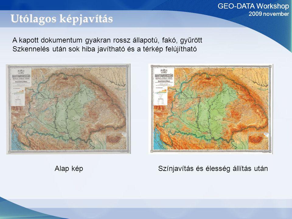 GEO-DATA Workshop 2009 november Utólagos képjavítás Alap képSzínjavítás és élesség állítás után A kapott dokumentum gyakran rossz állapotú, fakó, gyűrött Szkennelés után sok hiba javítható és a térkép felújítható