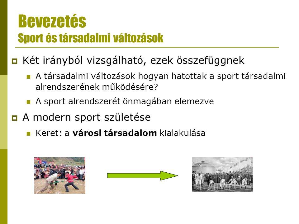 Bevezetés Sport és társadalmi változások  Két irányból vizsgálható, ezek összefüggnek A társadalmi változások hogyan hatottak a sport társadalmi alre