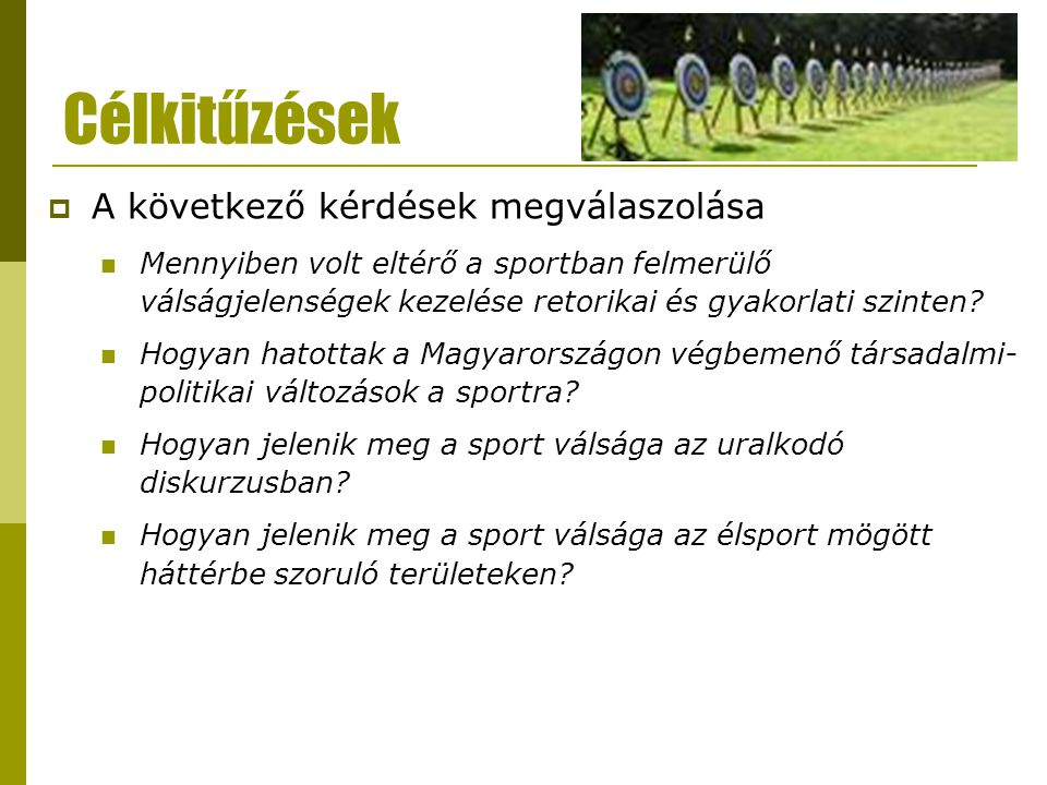 Célkitűzések  A következő kérdések megválaszolása Mennyiben volt eltérő a sportban felmerülő válságjelenségek kezelése retorikai és gyakorlati szinte