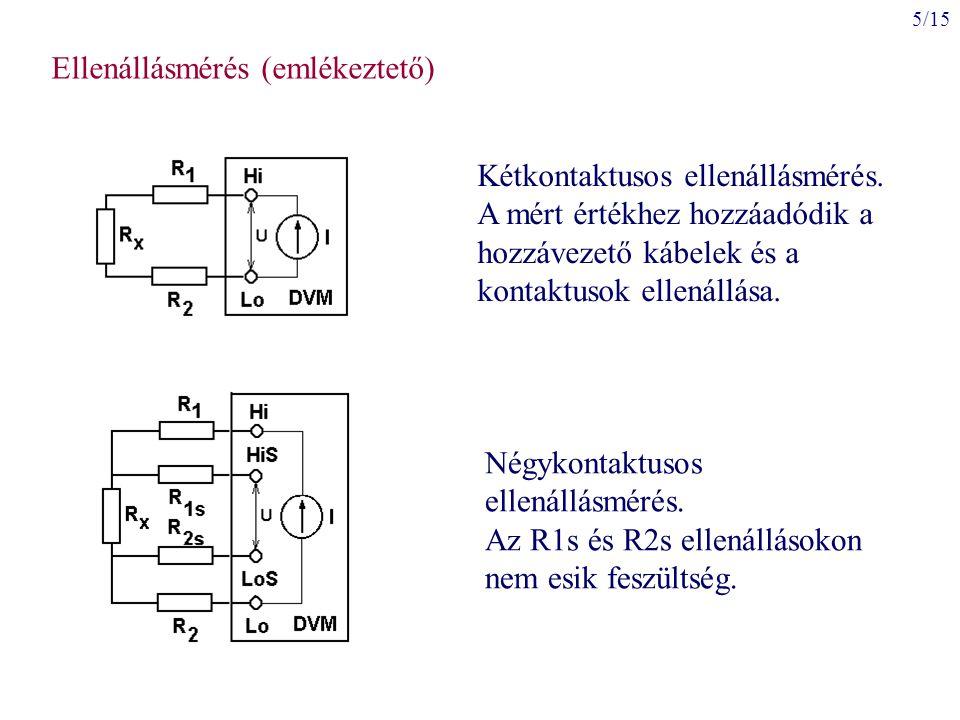 5/15 Négykontaktusos ellenállásmérés. Az R1s és R2s ellenállásokon nem esik feszültség. Kétkontaktusos ellenállásmérés. A mért értékhez hozzáadódik a
