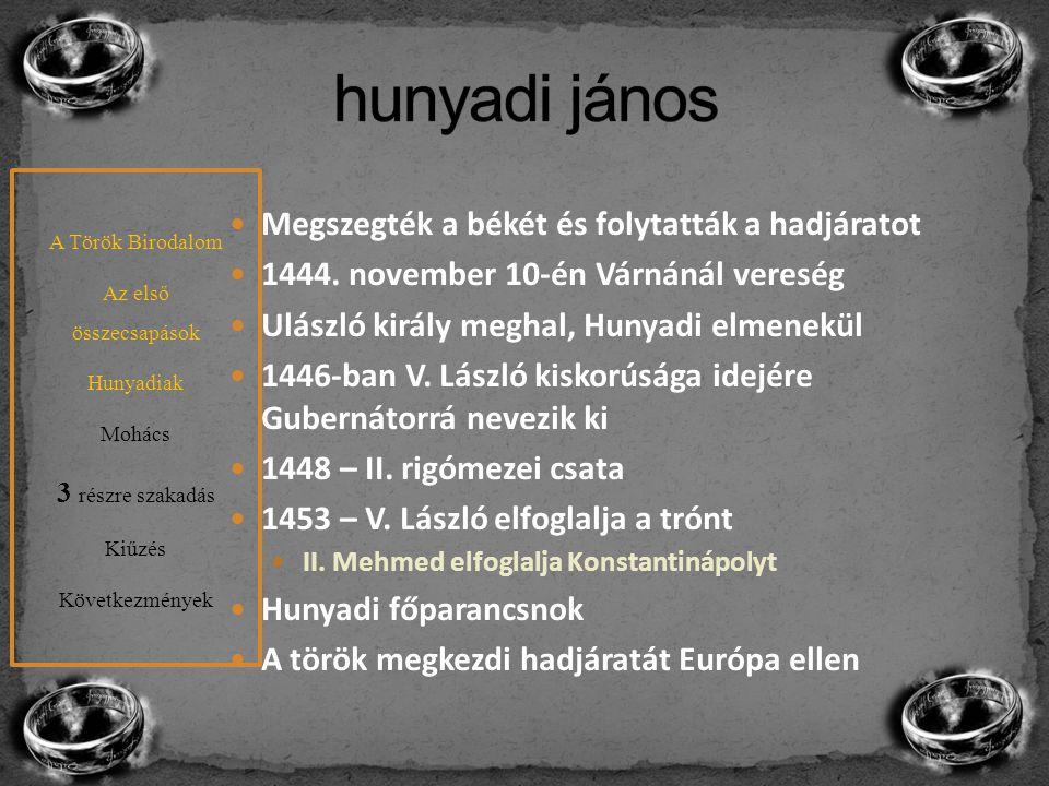Megszegték a békét és folytatták a hadjáratot 1444. november 10-én Várnánál vereség Ulászló király meghal, Hunyadi elmenekül 1446-ban V. László kiskor