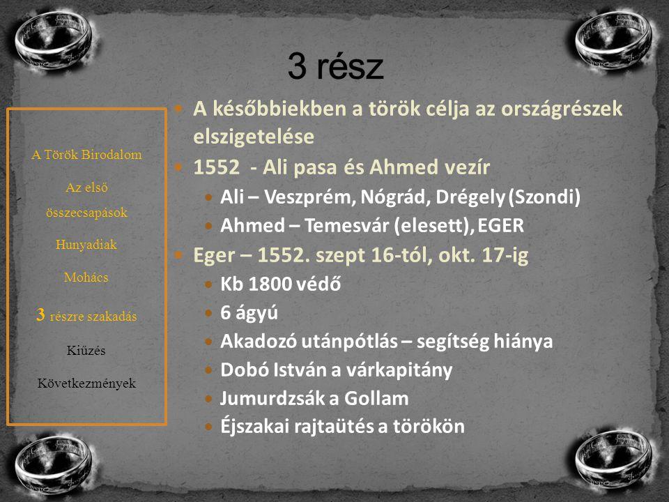 A későbbiekben a török célja az országrészek elszigetelése 1552 - Ali pasa és Ahmed vezír Ali – Veszprém, Nógrád, Drégely (Szondi) Ahmed – Temesvár (e