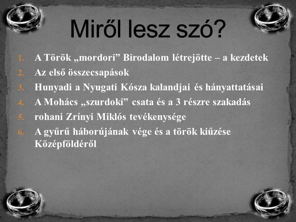 """1. A Török """"mordori"""" Birodalom létrejötte – a kezdetek 2. Az első összecsapások 3. Hunyadi a Nyugati Kósza kalandjai és hányattatásai 4. A Mohács """"szu"""