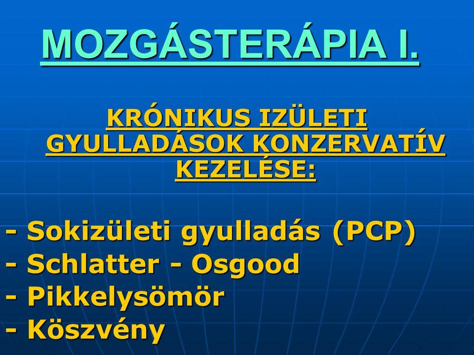MOZGÁSTERÁPIA I. KRÓNIKUS IZÜLETI GYULLADÁSOK KONZERVATÍV KEZELÉSE: - Sokizületi gyulladás (PCP) - Schlatter - Osgood - Pikkelysömör - Köszvény