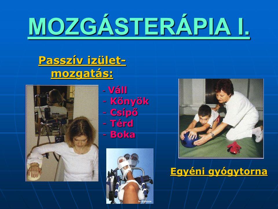 MOZGÁSTERÁPIA I. Passzív izület- mozgatás: - Váll - Könyök - Csípő - Térd - Boka Egyéni gyógytorna