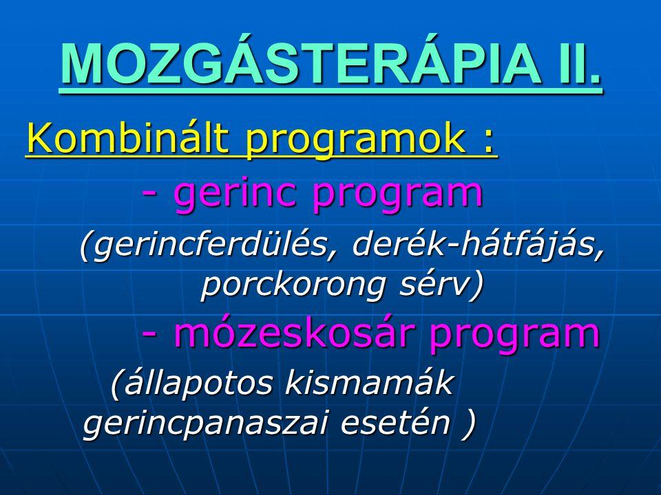 MOZGÁSTERÁPIA II.  Kombinált programok :  - gerinc program  (gerincferdülés, derék-hátfájás, porckorong sérv)  - mózeskosár program  (állapotos k