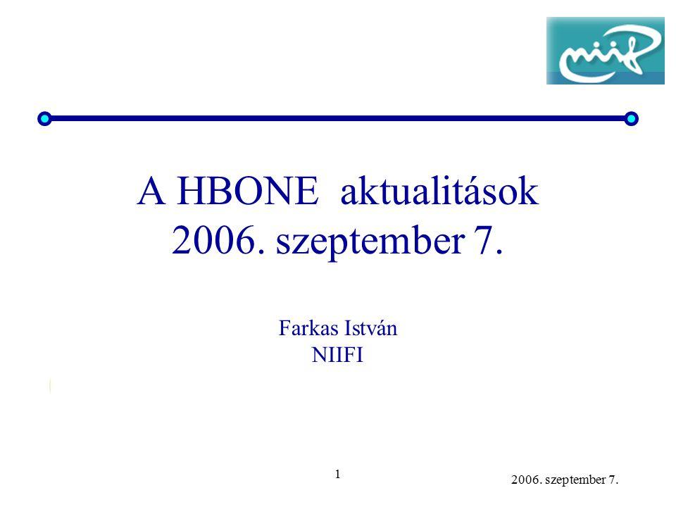 1 2006. szeptember 7. A HBONE aktualitások 2006. szeptember 7. Farkas István NIIFI