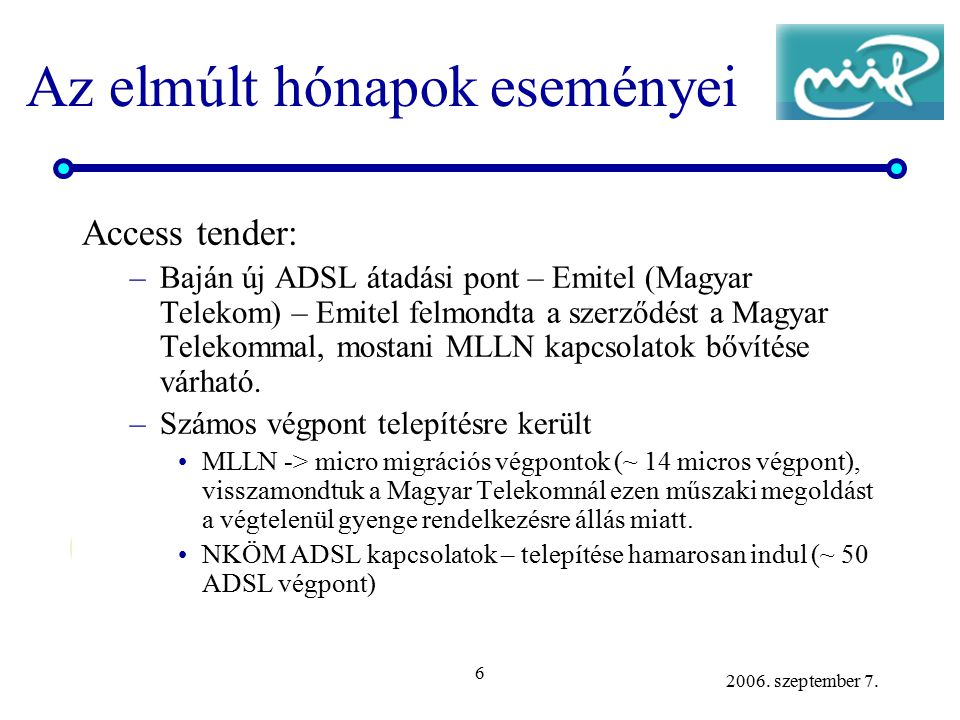 6 2006. szeptember 7. Az elmúlt hónapok eseményei Access tender: –Baján új ADSL átadási pont – Emitel (Magyar Telekom) – Emitel felmondta a szerződést