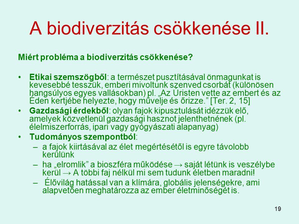 19 A biodiverzitás csökkenése II. Miért probléma a biodiverzitás csökkenése? Etikai szemszögből: a természet pusztításával önmagunkat is kevesebbé tes
