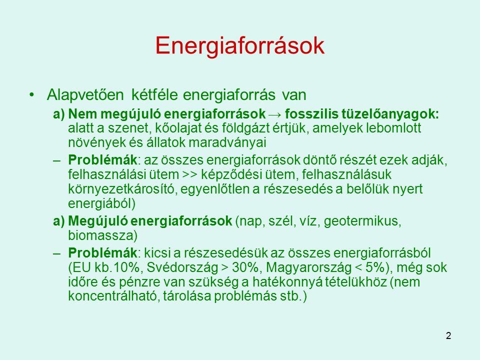 2 Energiaforrások Alapvetően kétféle energiaforrás van a)Nem megújuló energiaforrások → fosszilis tüzelőanyagok: alatt a szenet, kőolajat és földgázt