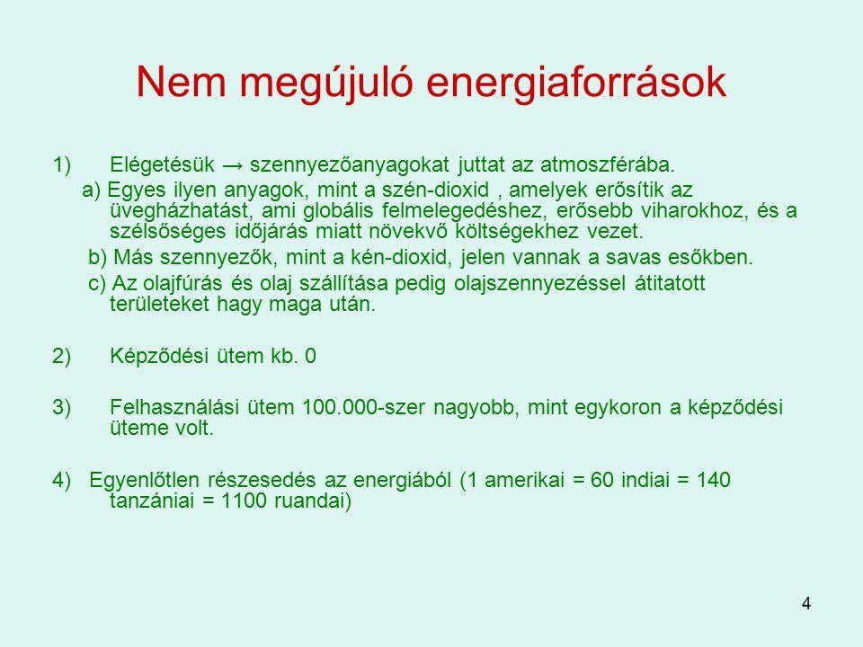 4 Nem megújuló energiaforrások 1)Elégetésük → szennyezőanyagokat juttat az atmoszférába. a) Egyes ilyen anyagok, mint a szén-dioxid, amelyek erősítik