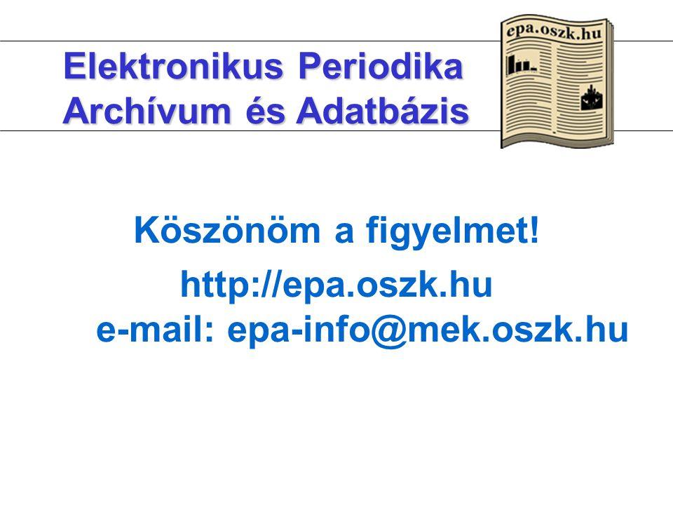 Elektronikus Periodika Archívum és Adatbázis Köszönöm a figyelmet! http://epa.oszk.hu e-mail: epa-info@mek.oszk.hu