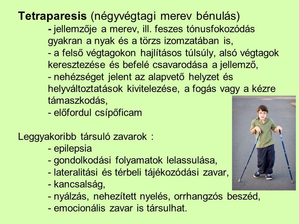 Tetraparesis (négyvégtagi merev bénulás) - jellemzője a merev, ill. feszes tónusfokozódás gyakran a nyak és a törzs izomzatában is, - a felső végtagok