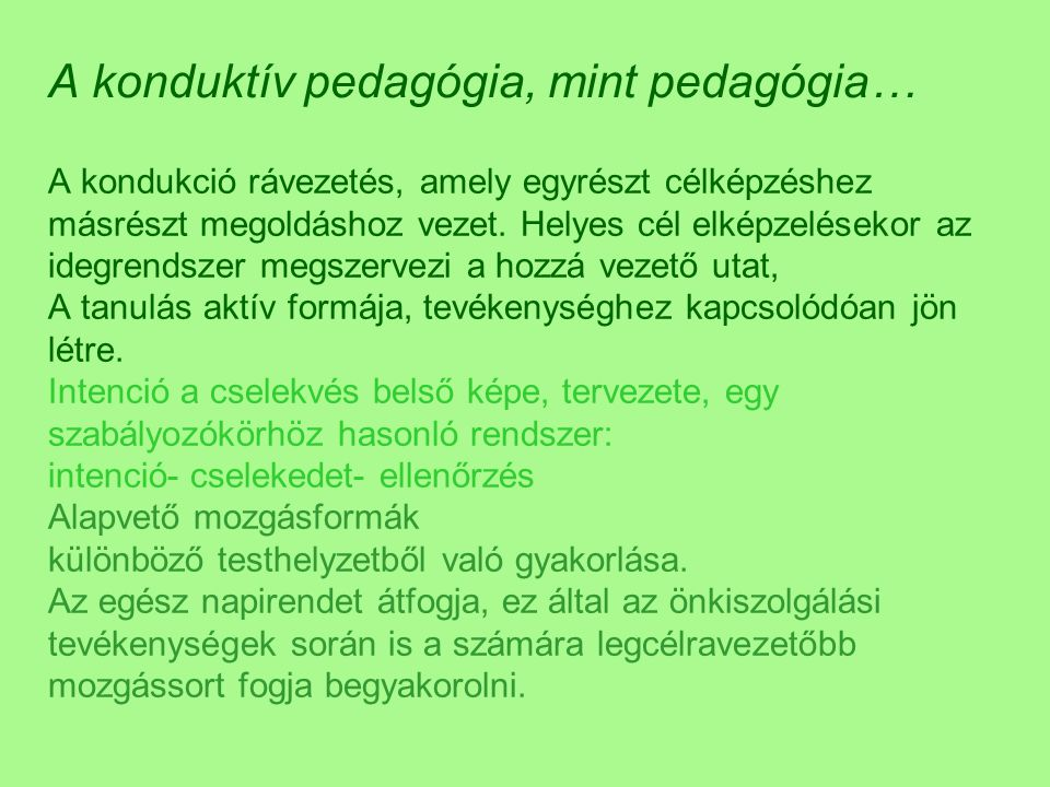A konduktív pedagógia, mint pedagógia… A kondukció rávezetés, amely egyrészt célképzéshez másrészt megoldáshoz vezet. Helyes cél elképzelésekor az ide