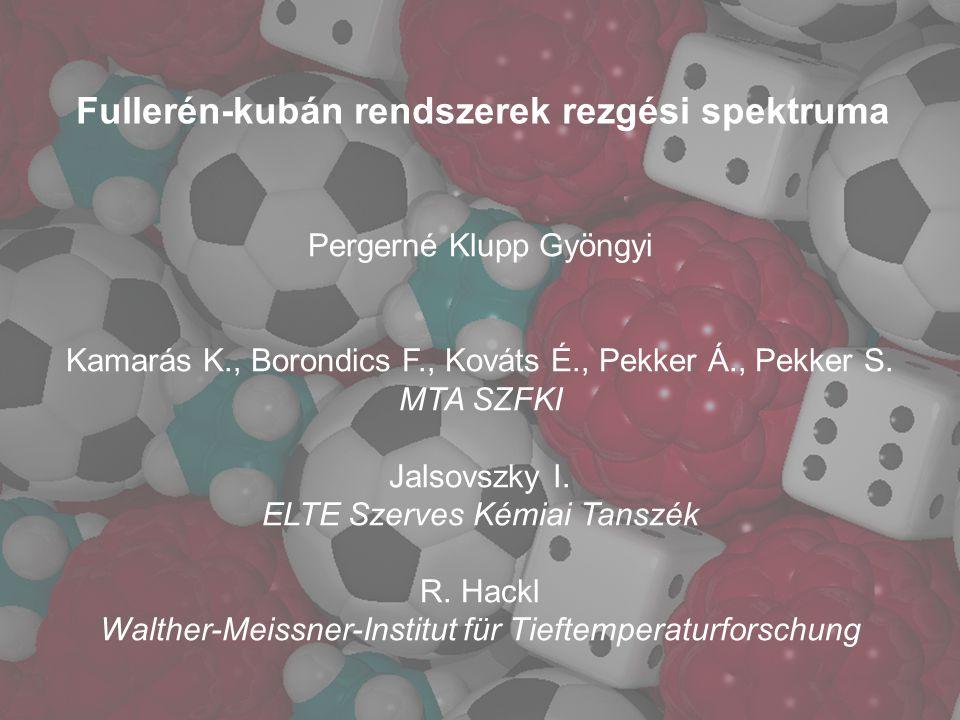 Fullerén-kubán rendszerek rezgési spektruma Pergerné Klupp Gyöngyi Kamarás K., Borondics F., Kováts É., Pekker Á., Pekker S.