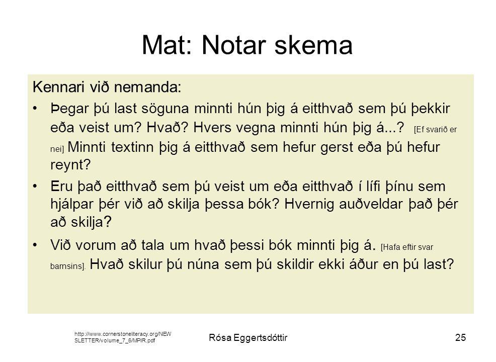 Rósa Eggertsdóttir25 Mat: Notar skema Kennari við nemanda: Þegar þú last söguna minnti hún þig á eitthvað sem þú þekkir eða veist um.