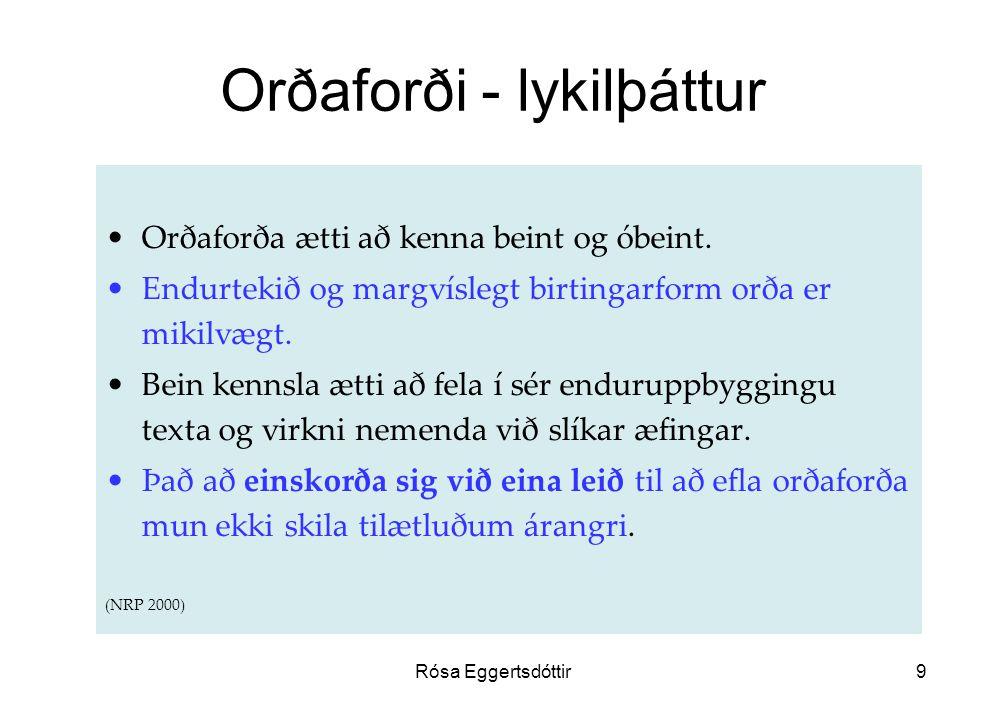 Rósa Eggertsdóttir9 Orðaforði - lykilþáttur Orðaforða ætti að kenna beint og óbeint.