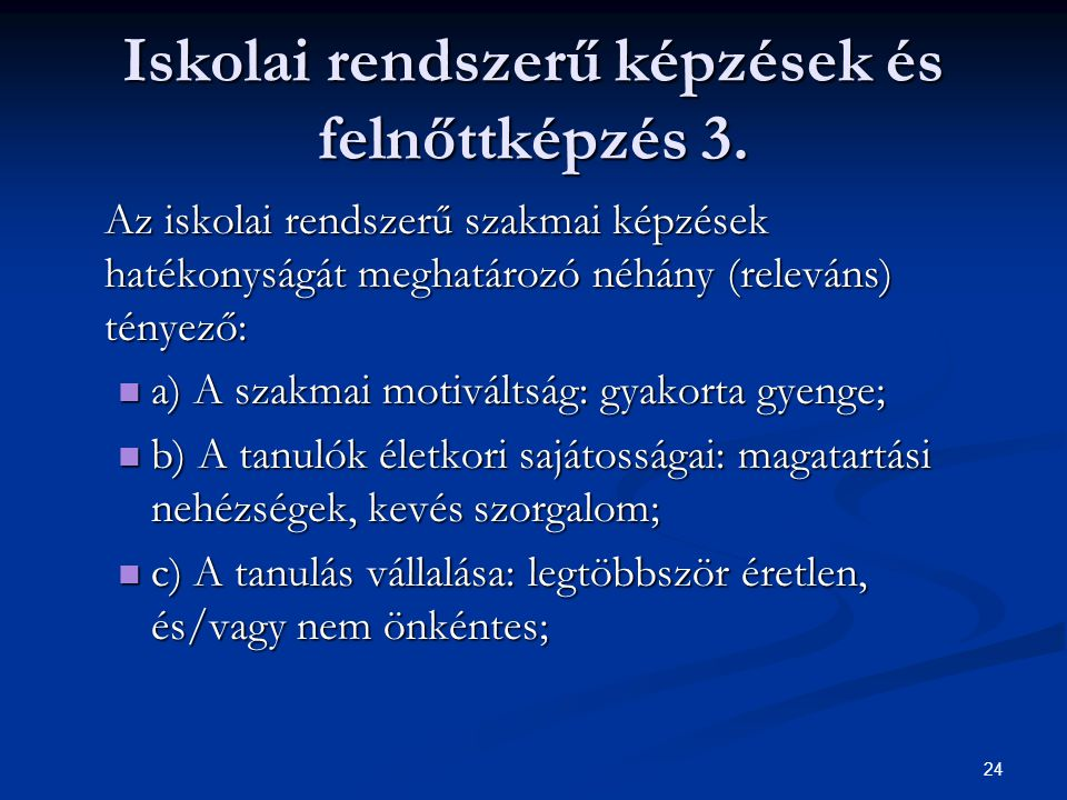 24 Iskolai rendszerű képzések és felnőttképzés 3. Az iskolai rendszerű szakmai képzések hatékonyságát meghatározó néhány (releváns) tényező: a) A szak