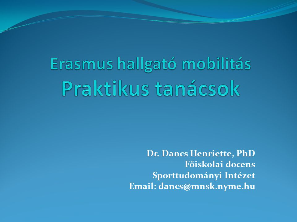 Dr. Dancs Henriette, PhD Főiskolai docens Sporttudományi Intézet Email: dancs@mnsk.nyme.hu