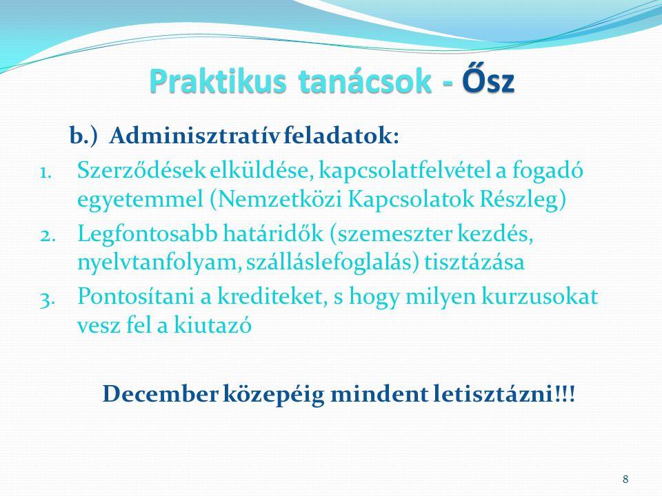 Praktikus tanácsok - Ősz b.) Adminisztratív feladatok: 1. Szerződések elküldése, kapcsolatfelvétel a fogadó egyetemmel (Nemzetközi Kapcsolatok Részleg