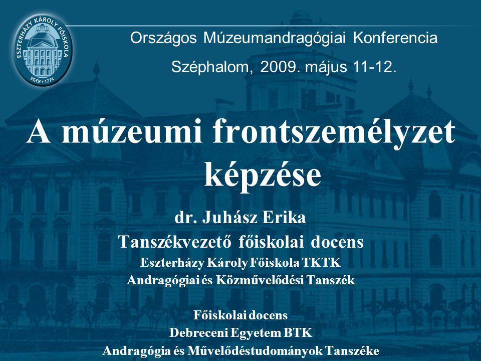 A múzeumi frontszemélyzet képzése dr. Juhász Erika Tanszékvezető főiskolai docens Eszterházy Károly Főiskola TKTK Andragógiai és Közművelődési Tanszék