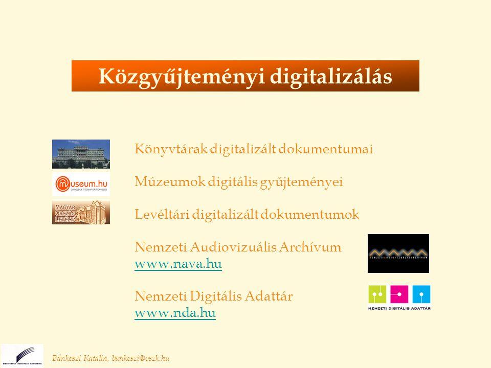 Bánkeszi Katalin, bankeszi@oszk.hu Könyvtárak digitalizált dokumentumai Múzeumok digitális gyűjteményei Levéltári digitalizált dokumentumok Nemzeti Audiovizuális Archívum www.nava.hu Nemzeti Digitális Adattár www.nda.hu Közgyűjteményi digitalizálás